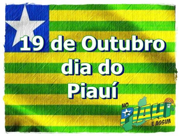19 de Outubro e dia do aniversário do nosso Estado  Piauí.