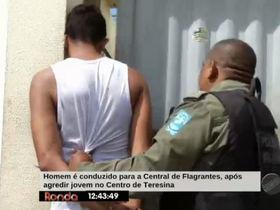 Homem drogado é preso após agredir jovem no Centro de Teresina