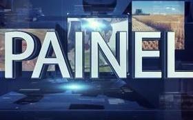 Reveja o Programa Painel do dia 30 de junho