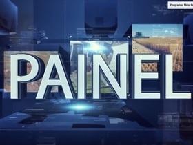 Reveja o Programa Painel do dia 04 de agosto