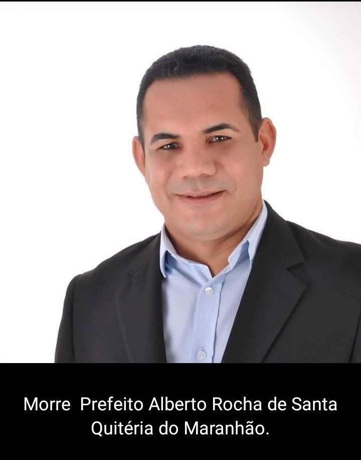 Covid-19: Morre prefeito Alberto Rocha de Santa Quitéria no Maranhão - Imagem 1