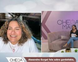Alexandra Gurgel fala sobre gordofobia, autoaceitação e body positive