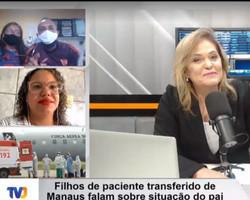 Filhos de paciente transferido de Manaus falam sobre situação do pai