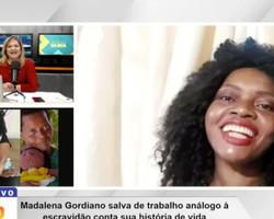 Madalena fala sobre transformação após ser resgatada de escravidão