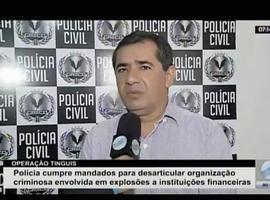 Polícia cumpre mandados para desarticular organização criminosa envolvida em explosões a bancos