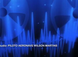 Áudio do piloto da aeronave que transportava o ex governador Wilson Matins